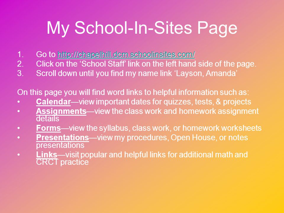 My School-In-Sites Page http://chapelhill.dcm.schoolinsites.com/ http://chapelhill.dcm.schoolinsites.com/ 1.Go to http://chapelhill.dcm.schoolinsites.