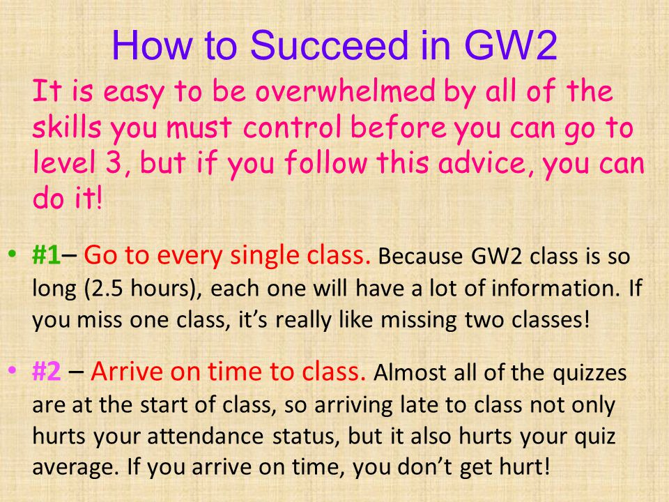 How to Succeed in GW2 It is easy to be overwhelmed by all of the skills you must control before you can go to level 3, but if you follow this advice, you can do it.