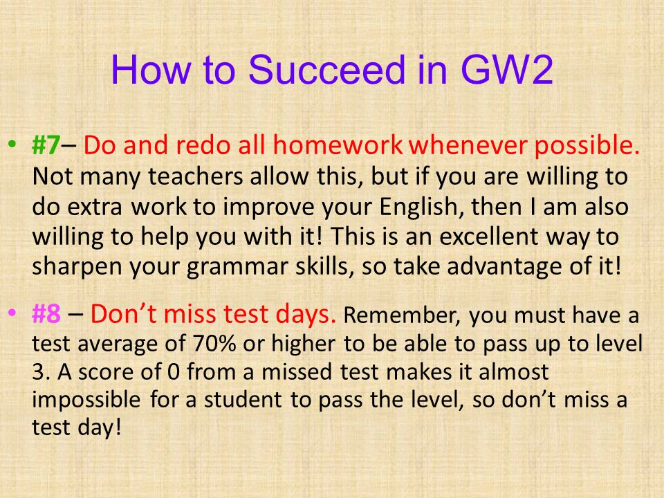How to Succeed in GW2 #7– Do and redo all homework whenever possible.