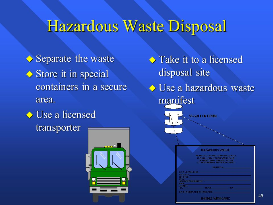 Hazardous Waste Disposal u Separate the waste u Store it in special containers in a secure area.
