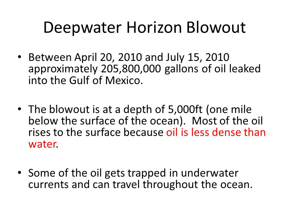Deepwater Horizon Blowout Between April 20, 2010 and July 15, 2010 approximately 205,800,000 gallons of oil leaked into the Gulf of Mexico.