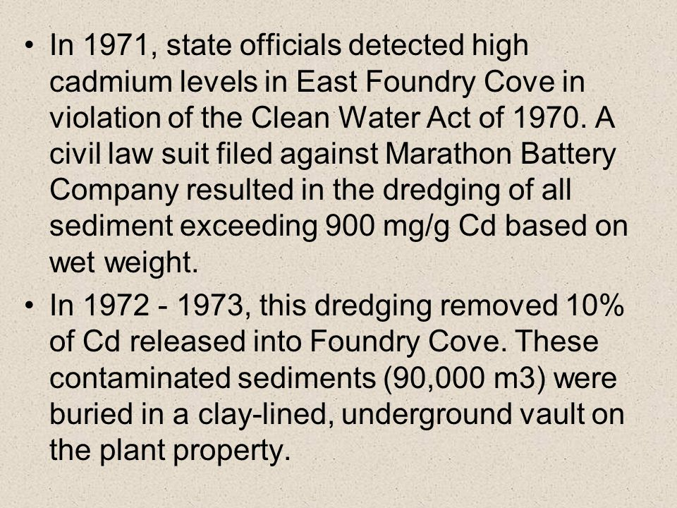 In 1971, state officials detected high cadmium levels in East Foundry Cove in violation of the Clean Water Act of 1970.