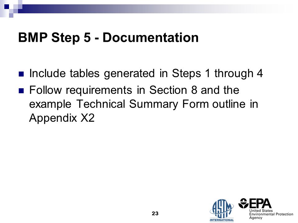 BMP Step 5 - Documentation Include tables generated in Steps 1 through 4 Follow requirements in Section 8 and the example Technical Summary Form outline in Appendix X2 23