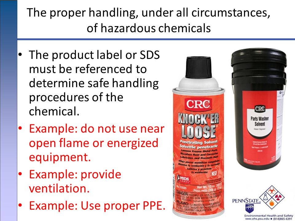The proper handling, under all circumstances, of hazardous chemicals The product label or SDS must be referenced to determine safe handling procedures of the chemical.