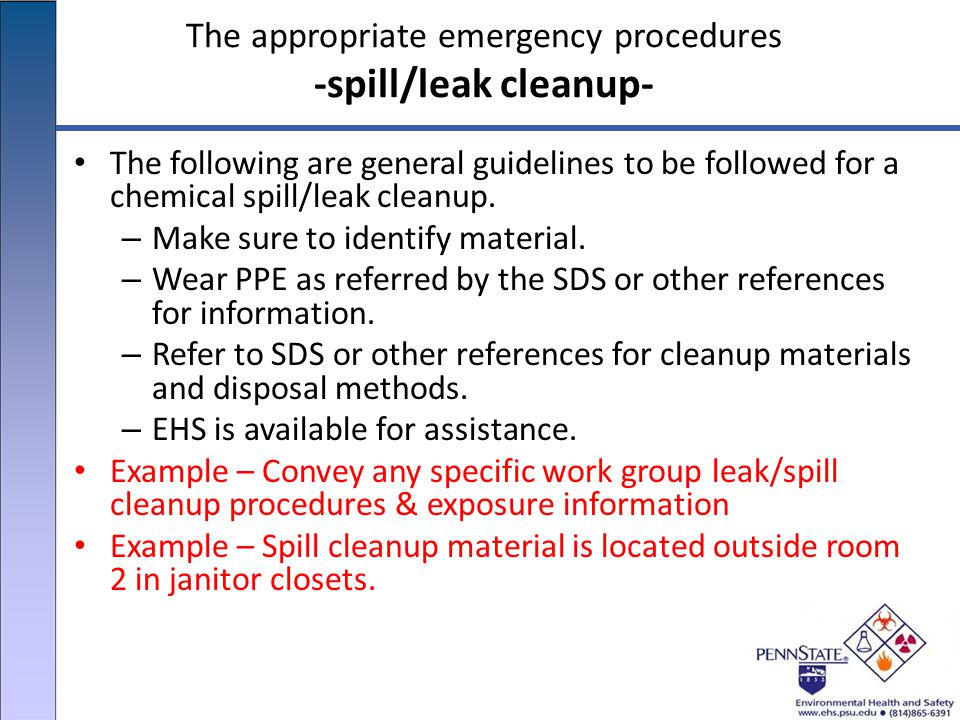 The appropriate emergency procedures -spill/leak cleanup- The following are general guidelines to be followed for a chemical spill/leak cleanup.