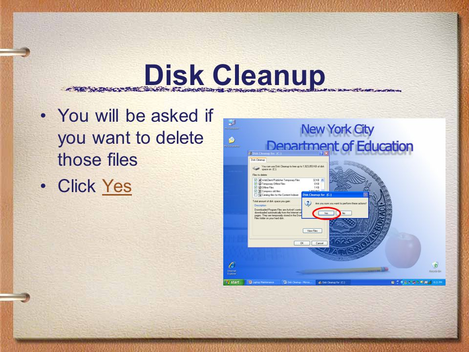 Disk Cleanup You will be asked if you want to delete those files Click YesYes