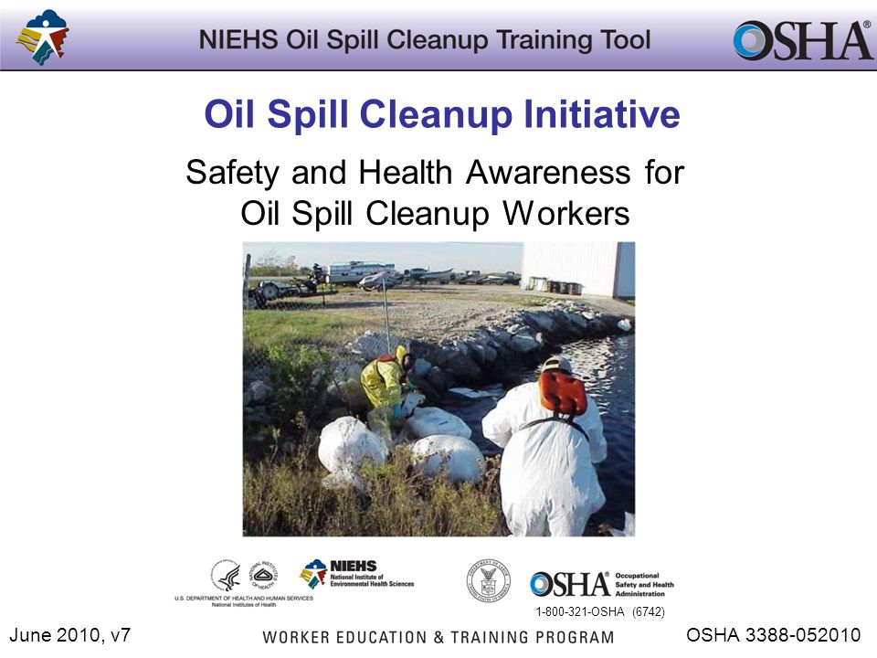 June 2010, v7 Oil Spill Cleanup Initiative Safety and Health Awareness for Oil Spill Cleanup Workers OSHA 3388-052010 1-800-321-OSHA (6742)