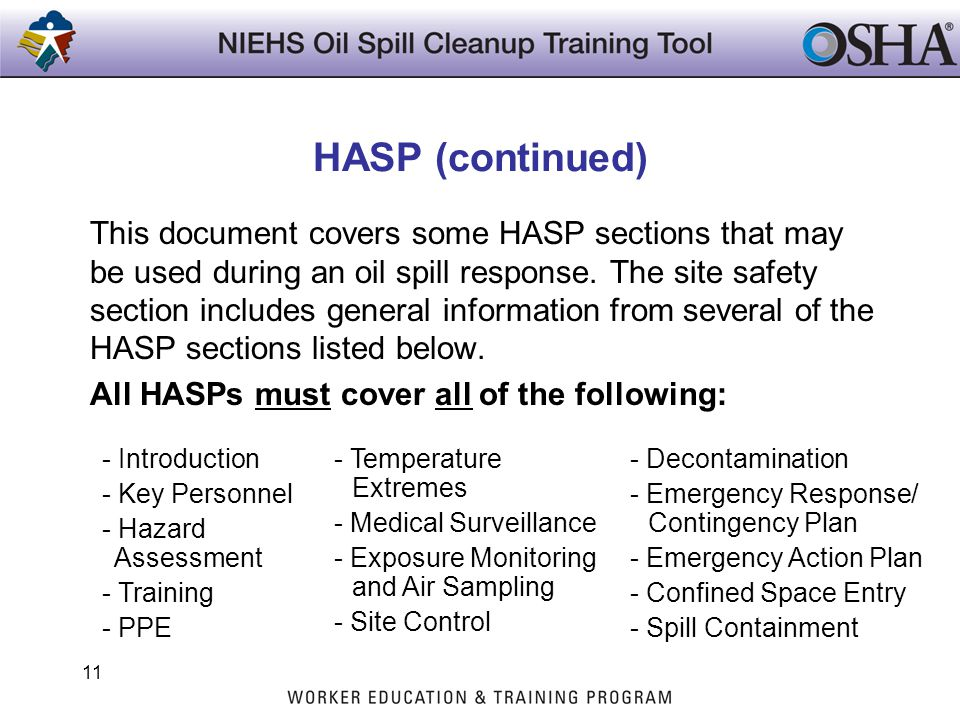 HASP (continued) This document covers some HASP sections that may be used during an oil spill response. The site safety section includes general infor