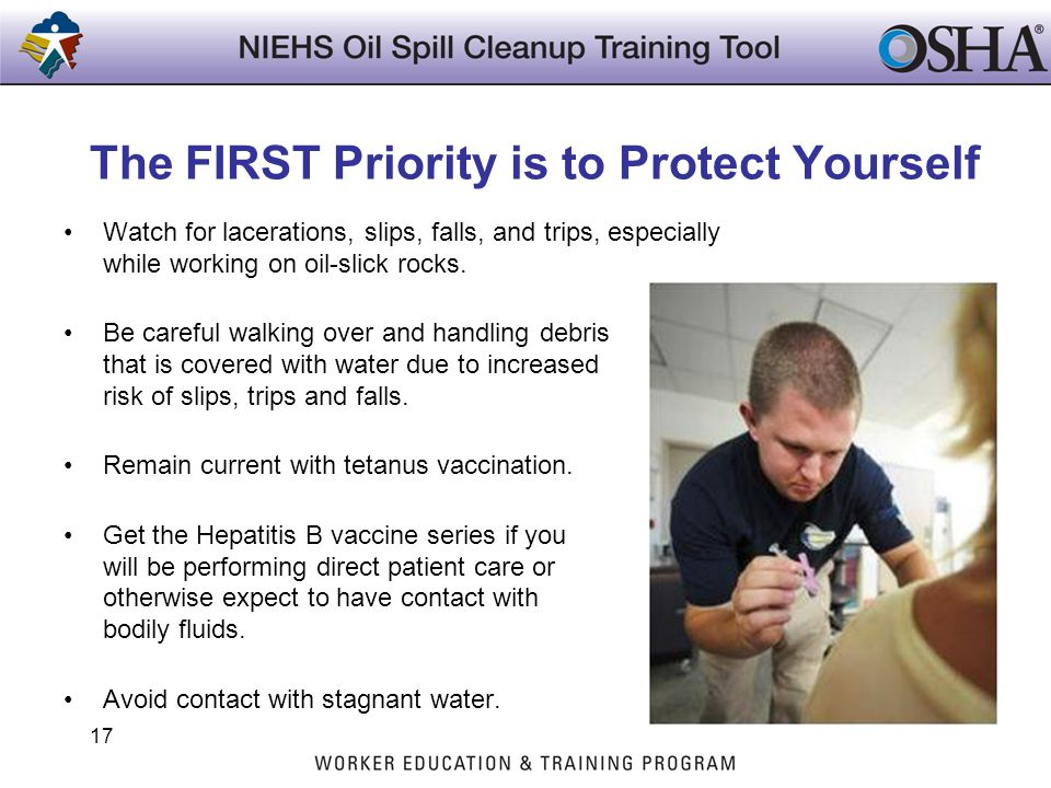 The FIRST Priority is to Protect Yourself Watch for lacerations, slips, falls, and trips, especially while working on oil-slick rocks. Be careful walk