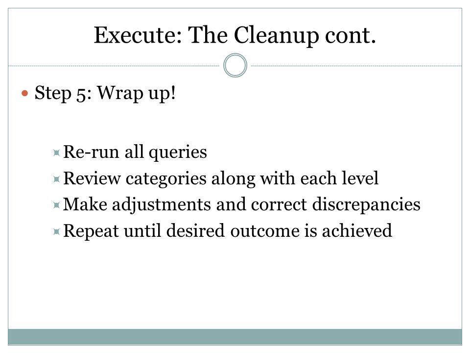 Execute: The Cleanup cont. Step 5: Wrap up.