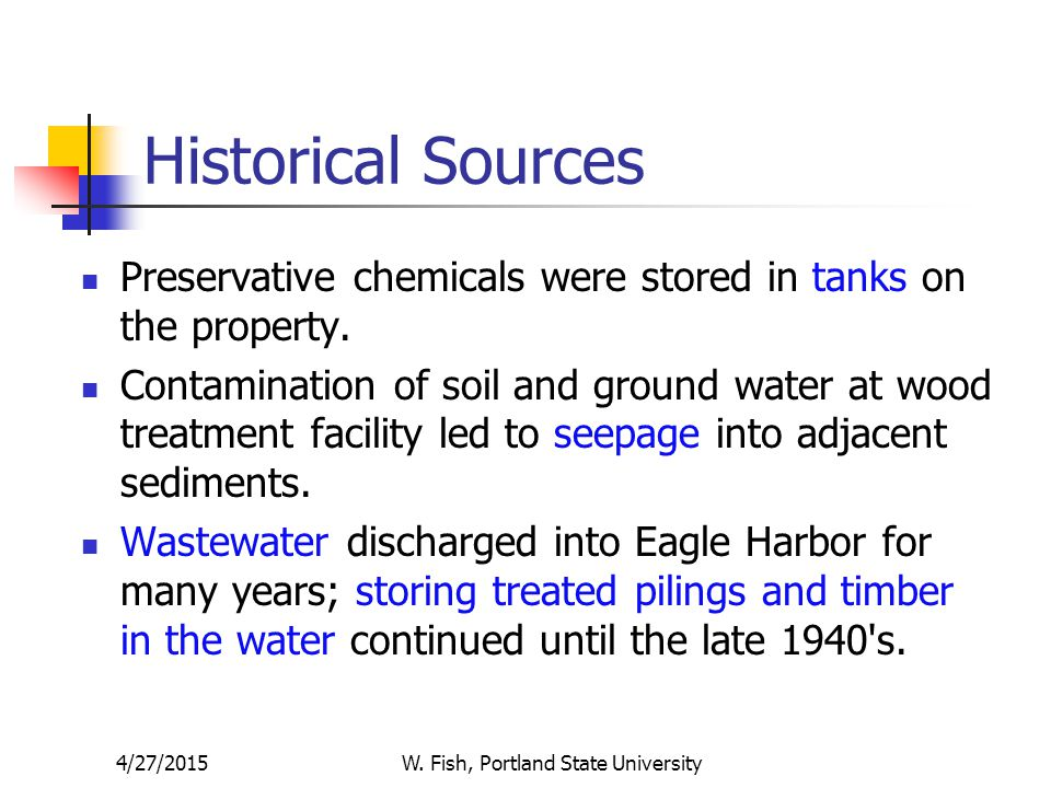 4/27/2015W. Fish, Portland State University Historical Sources Preservative chemicals were stored in tanks on the property. Contamination of soil and