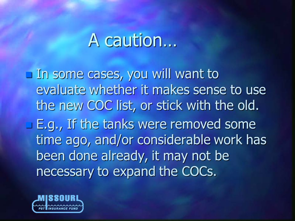 A caution… n In some cases, you will want to evaluate whether it makes sense to use the new COC list, or stick with the old.