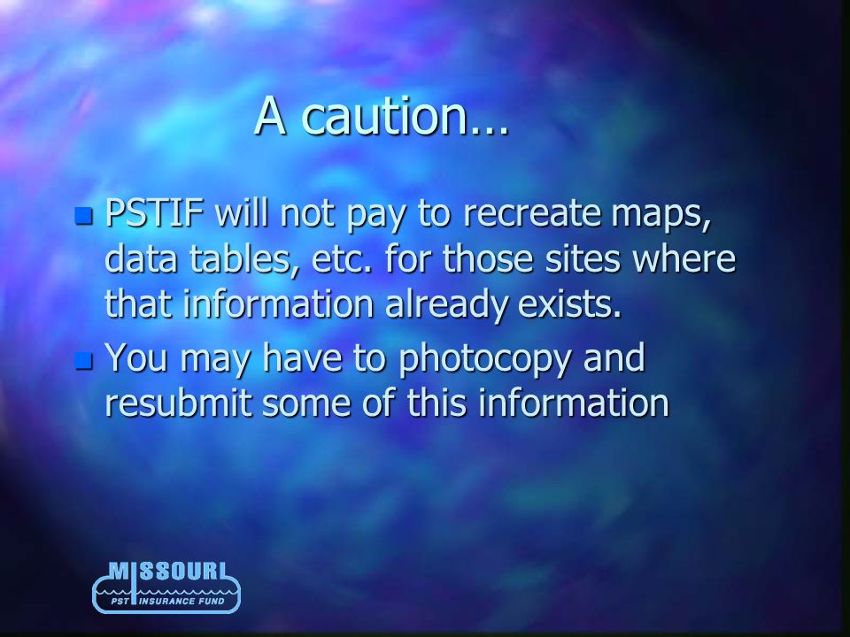 A caution… n PSTIF will not pay to recreate maps, data tables, etc.