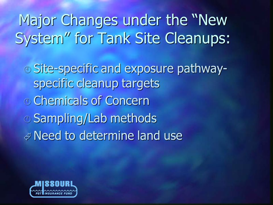 Major Changes under the New System for Tank Site Cleanups: À Site-specific and exposure pathway- specific cleanup targets Á Chemicals of Concern  Sampling/Lab methods à Need to determine land use