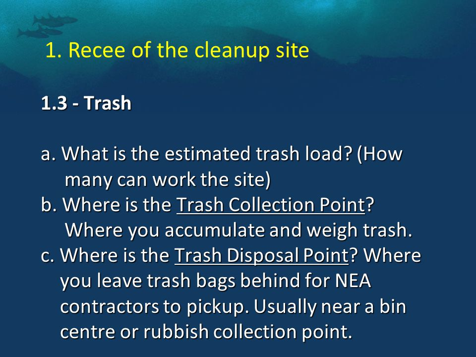 1.3 - Trash a. What is the estimated trash load. (How many can work the site) b.