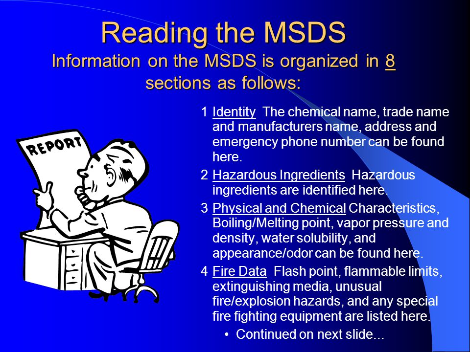 Material Safety Data Sheets (MSDS) The MSDS is used by chemical manufacturers and vendors to convey hazard information to users.