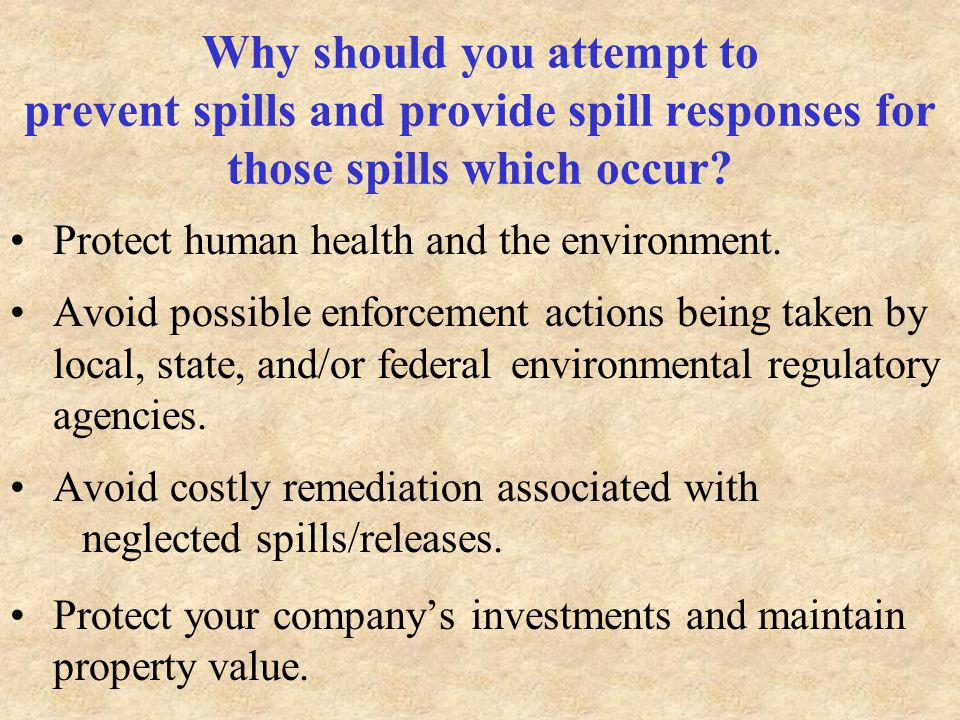 Why should you attempt to prevent spills and provide spill responses for those spills which occur.