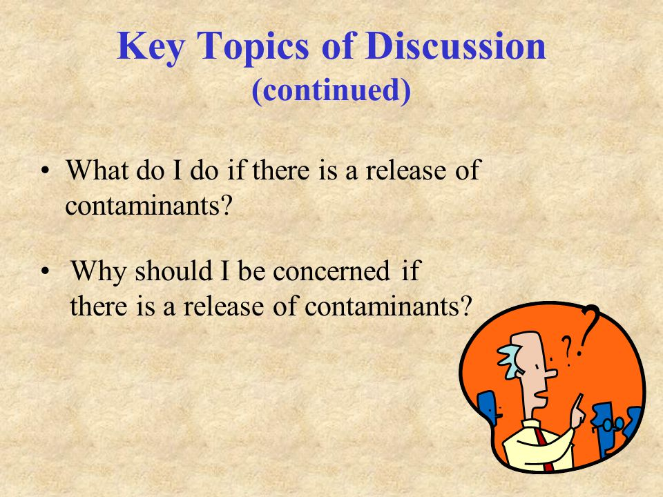 Key Topics of Discussion (continued) What do I do if there is a release of contaminants.