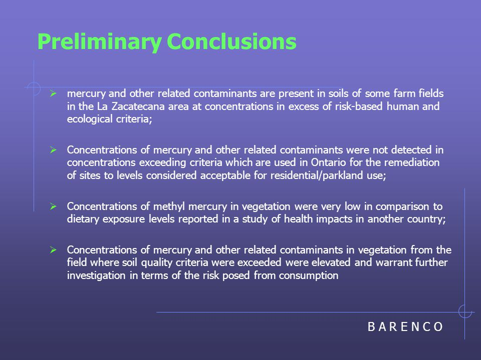 B A R E N C O Preliminary Conclusions  mercury and other related contaminants are present in soils of some farm fields in the La Zacatecana area at c