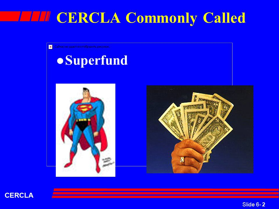 Slide 6- 2 CERCLA CERCLA Commonly Called l Superfund