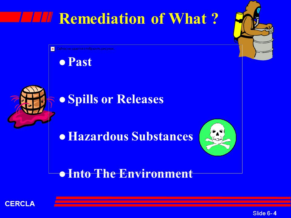 Slide 6- 4 CERCLA Remediation of What .