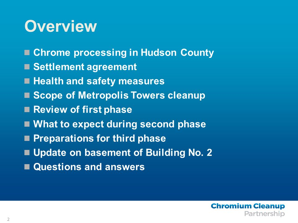 2 Overview Chrome processing in Hudson County Settlement agreement Health and safety measures Scope of Metropolis Towers cleanup Review of first phase What to expect during second phase Preparations for third phase Update on basement of Building No.