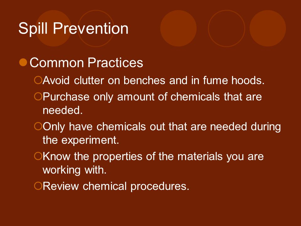 Spill Prevention Common Practices  Avoid clutter on benches and in fume hoods.