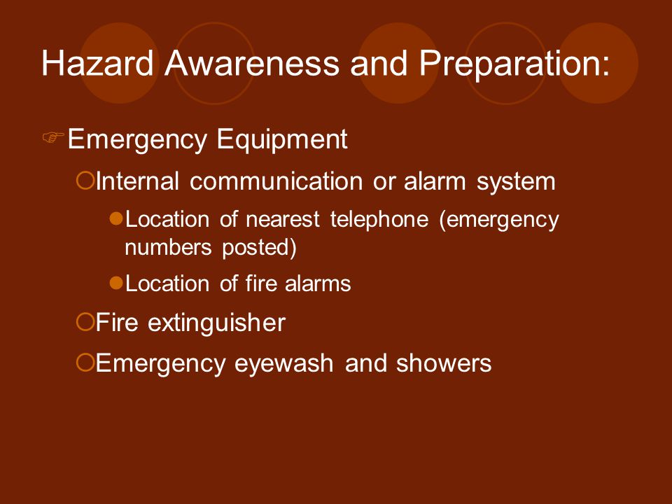 Hazard Awareness and Preparation: Knowledge of:  The location of emergency shutoff valves and switches  Emergency evacuation routes  Proper response to personal injury  Assembly point where personnel can be accounted for