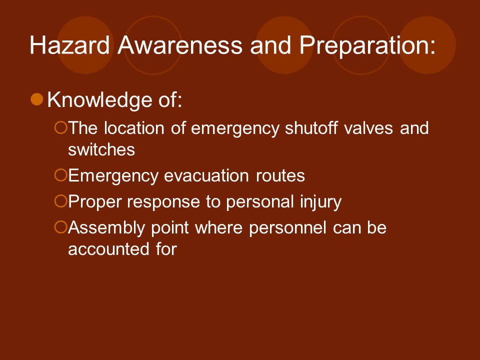 Hazard Awareness and Preparation Review MSDS  Pay attention to Chemical Hazards First Aid Information Proper storage Spill Response Firefighting information Engineering controls Stability and Reactivity Disposal considerations