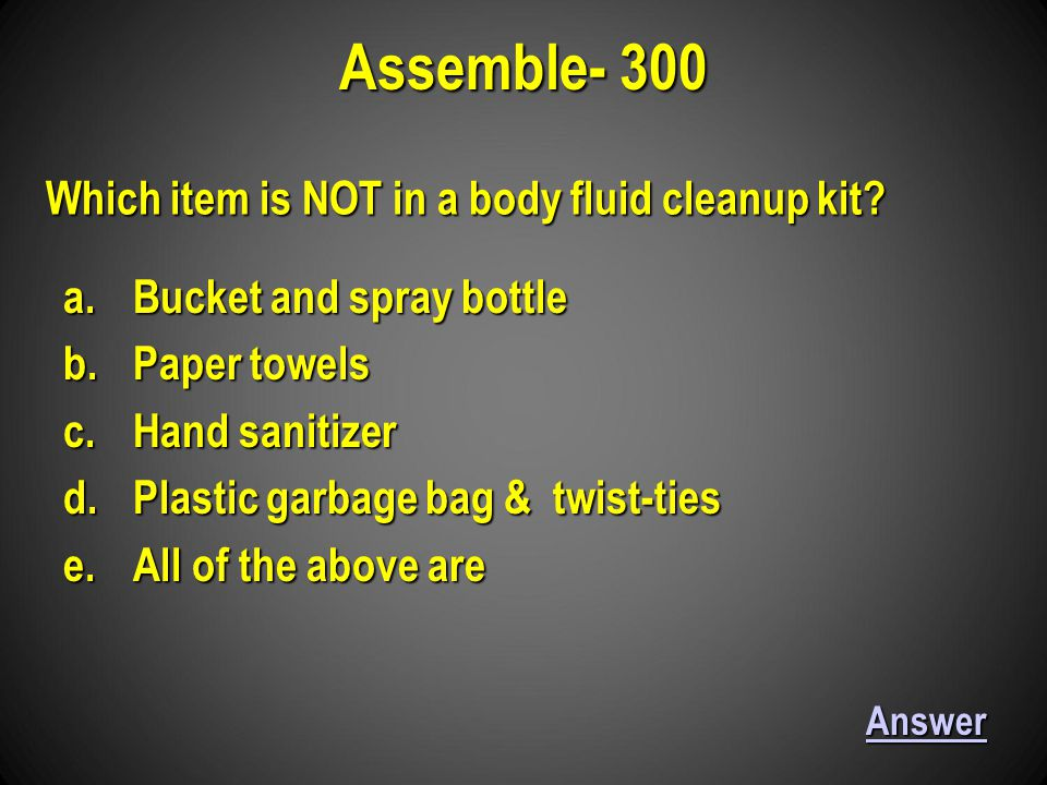 Assemble- 300 Answer Which item is NOT in a body fluid cleanup kit.