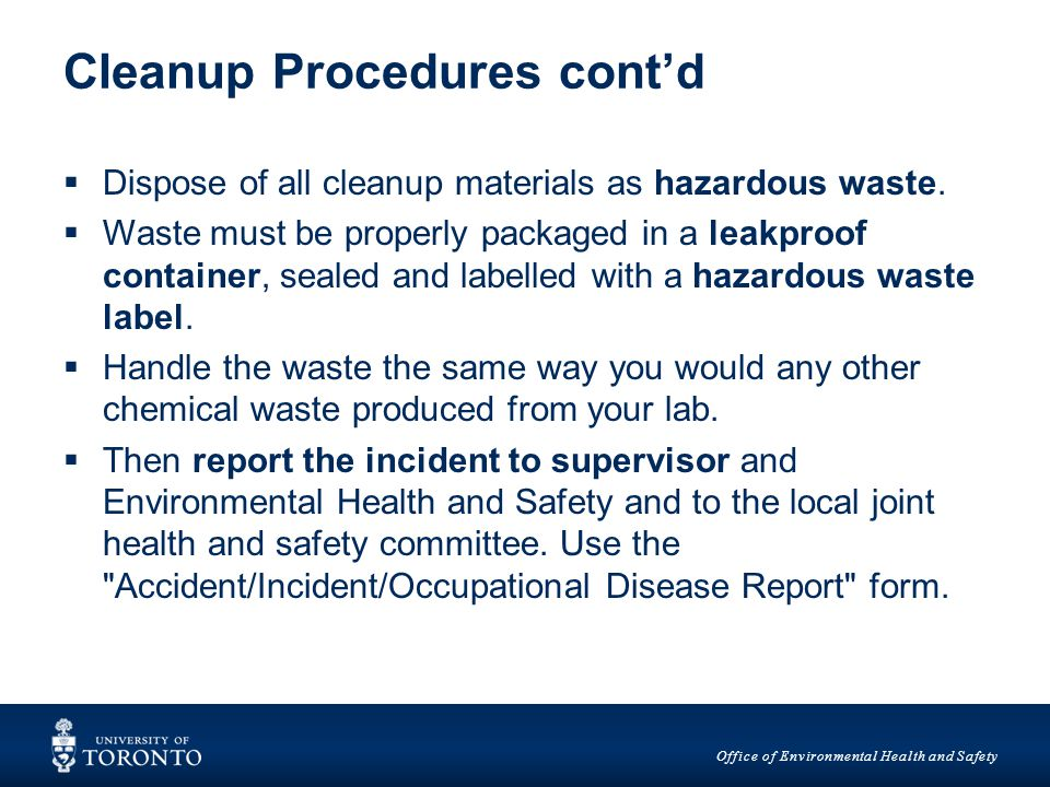 Office of Environmental Health and Safety Cleanup Procedures cont'd  Dispose of all cleanup materials as hazardous waste.