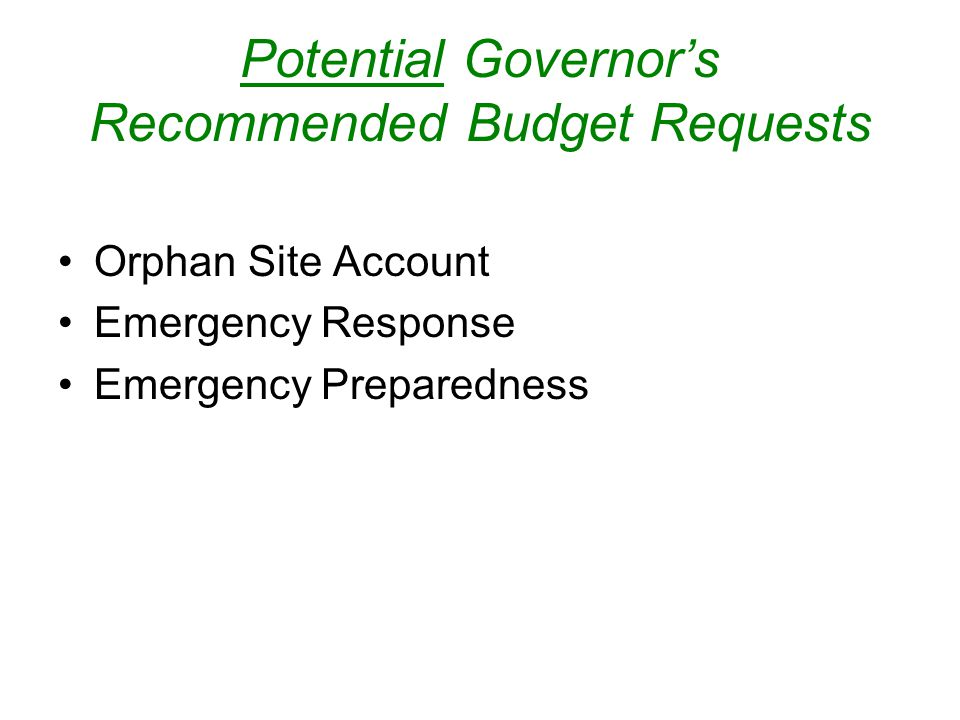 Potential Governor's Recommended Budget Requests Orphan Site Account Emergency Response Emergency Preparedness