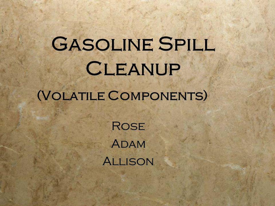 Gasoline Spill Cleanup (Volatile Components) Rose Adam Allison Rose Adam Allison