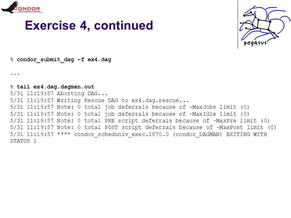 Exercise 4, continued % condor_submit_dag –f ex4.dag...