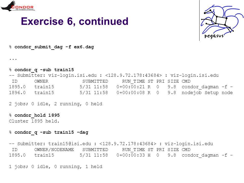 Exercise 6, continued % condor_submit_dag -f ex6.dag...