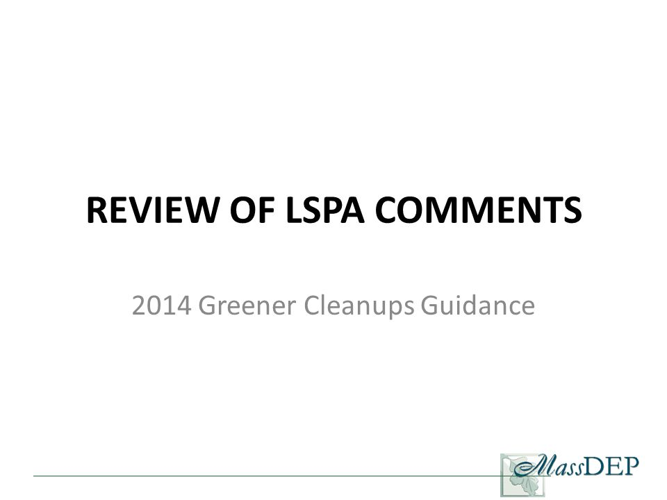 REVIEW OF LSPA COMMENTS 2014 Greener Cleanups Guidance
