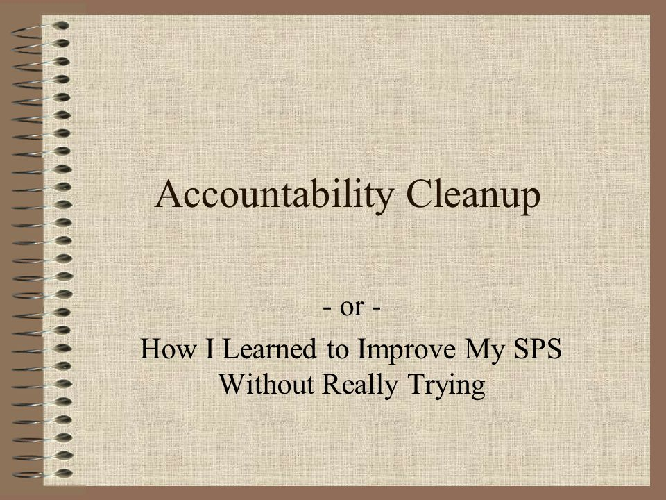 Accountability Cleanup - or - How I Learned to Improve My SPS Without Really Trying