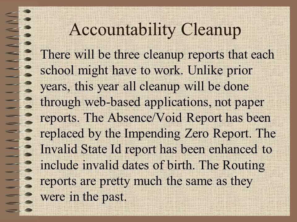 Accountability Cleanup There will be three cleanup reports that each school might have to work.