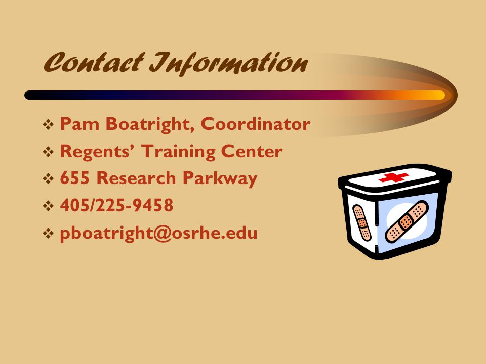 Contact Information  Pam Boatright, Coordinator  Regents' Training Center  655 Research Parkway  405/225-9458  pboatright@osrhe.edu