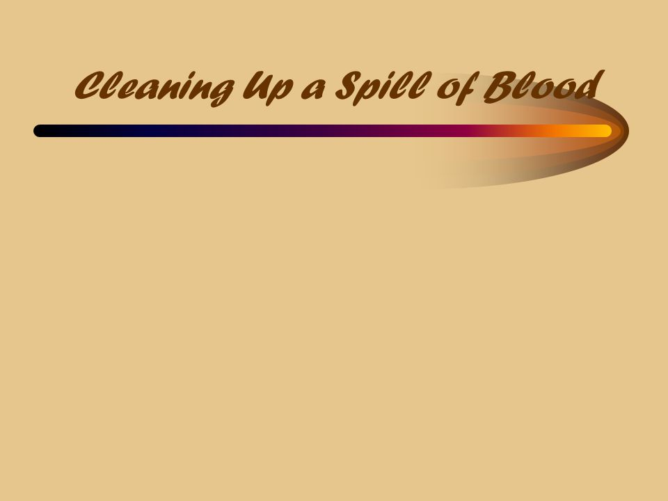 Cleaning Up a Spill of Blood
