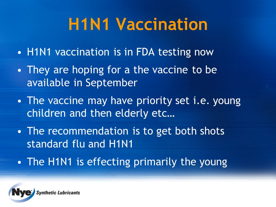 H1N1 Vaccination H1N1 vaccination is in FDA testing now They are hoping for a the vaccine to be available in September The vaccine may have priority s