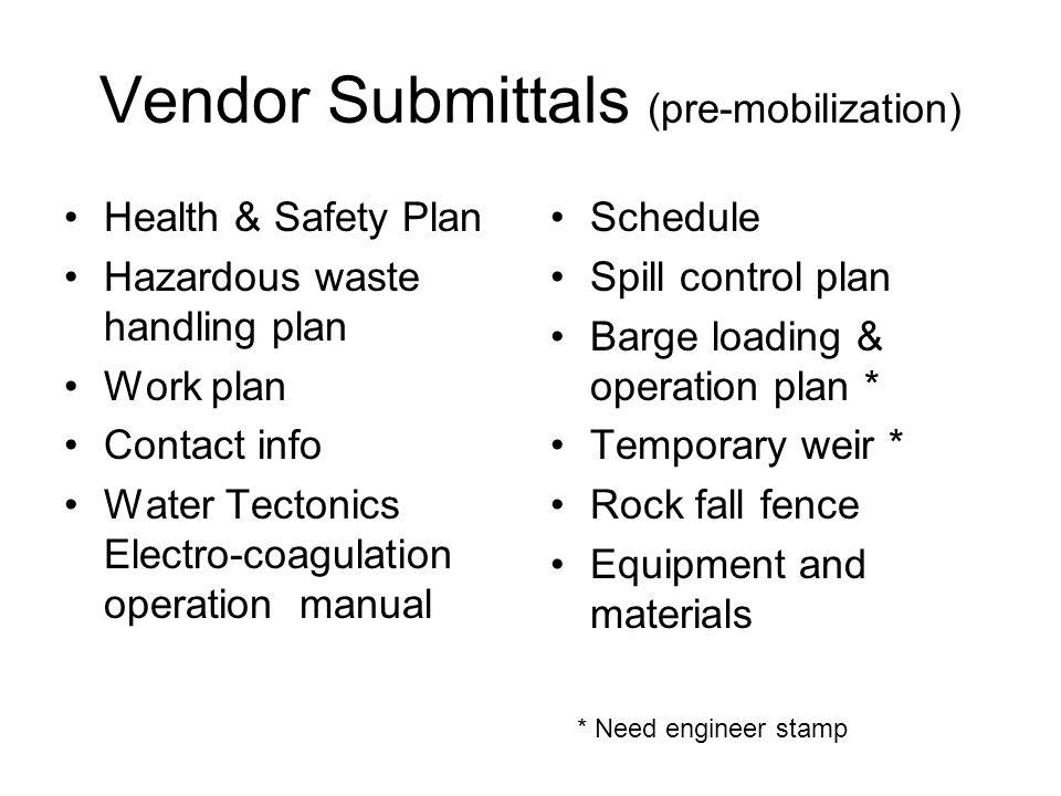 Vendor Submittals (pre-mobilization) Health & Safety Plan Hazardous waste handling plan Work plan Contact info Water Tectonics Electro-coagulation ope