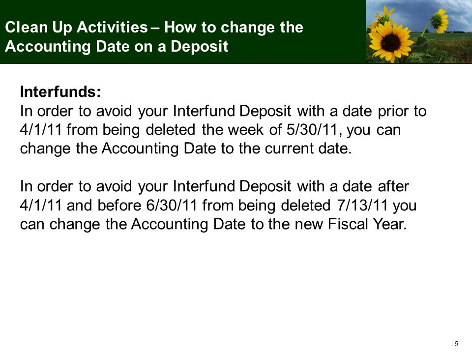 5 Clean Up Activities – How to change the Accounting Date on a Deposit Interfunds: In order to avoid your Interfund Deposit with a date prior to 4/1/1