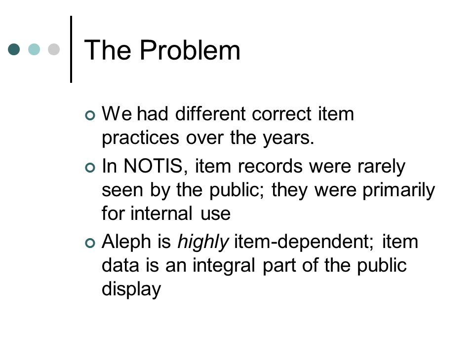 We had different correct item practices over the years. In NOTIS, item records were rarely seen by the public; they were primarily for internal use Al