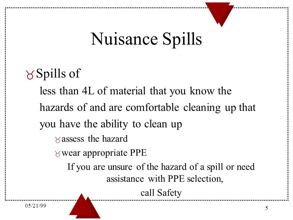 05/21/99 6 Potentially Hazardous Spills _ Spills of – greater than 4L – smaller spills of materials of _ low LD 50 _ carcinogens _ flammable liquids or metals _ compounds of unknown toxicity