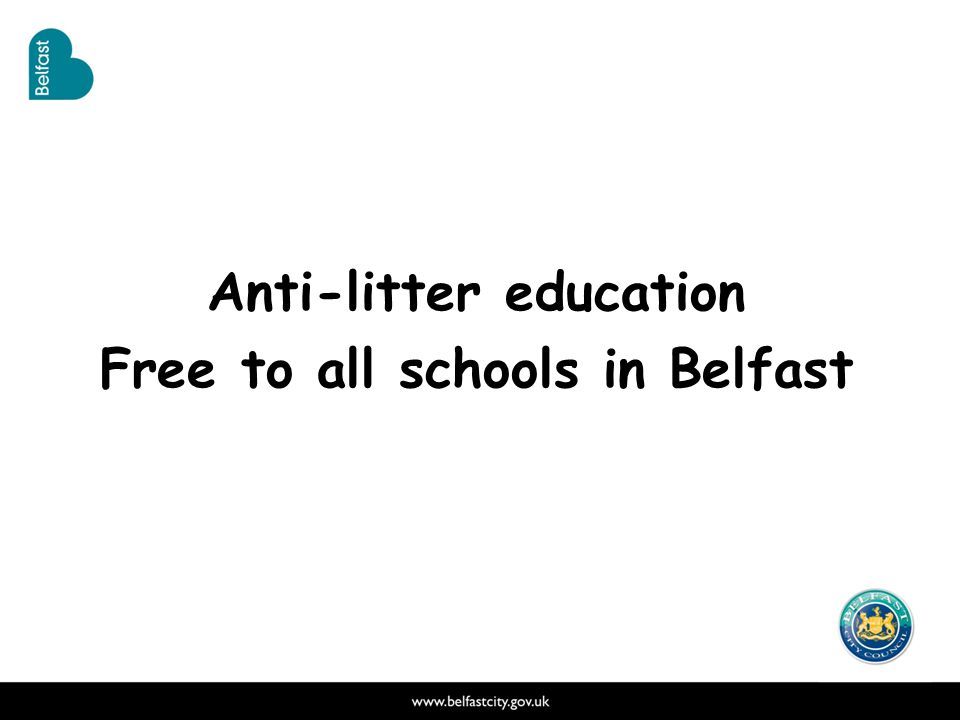 Overview Belfast City Council, Cleansing Services offers a wide range of programmes to help schools with Anti-Litter Education, including visits and support for teachers when organising their own anti-litter exercises.