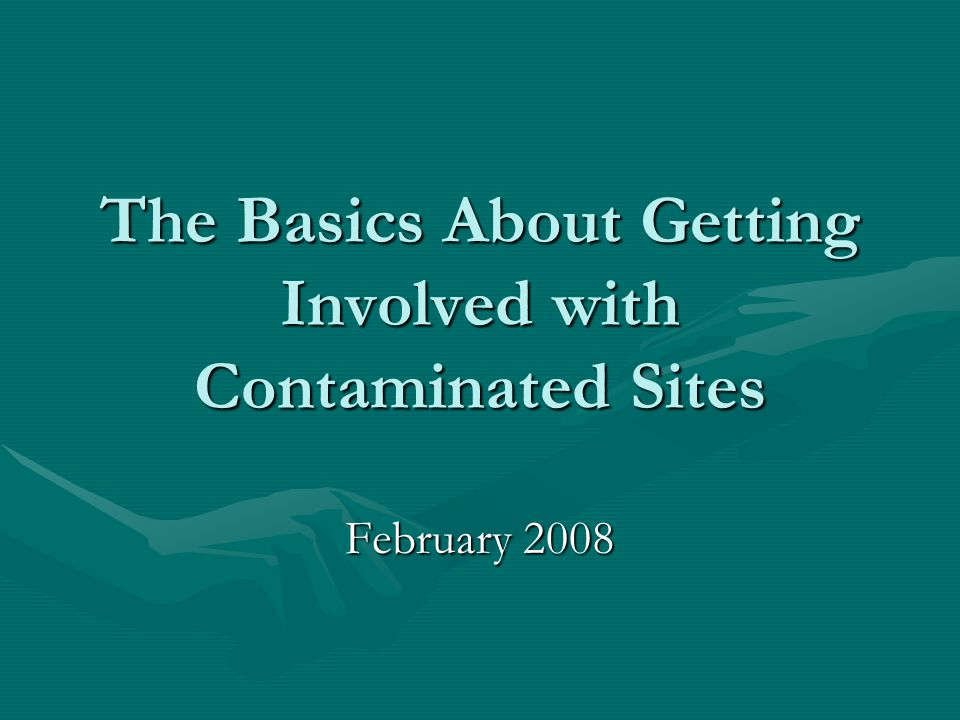 The Basics About Getting Involved with Contaminated Sites February 2008