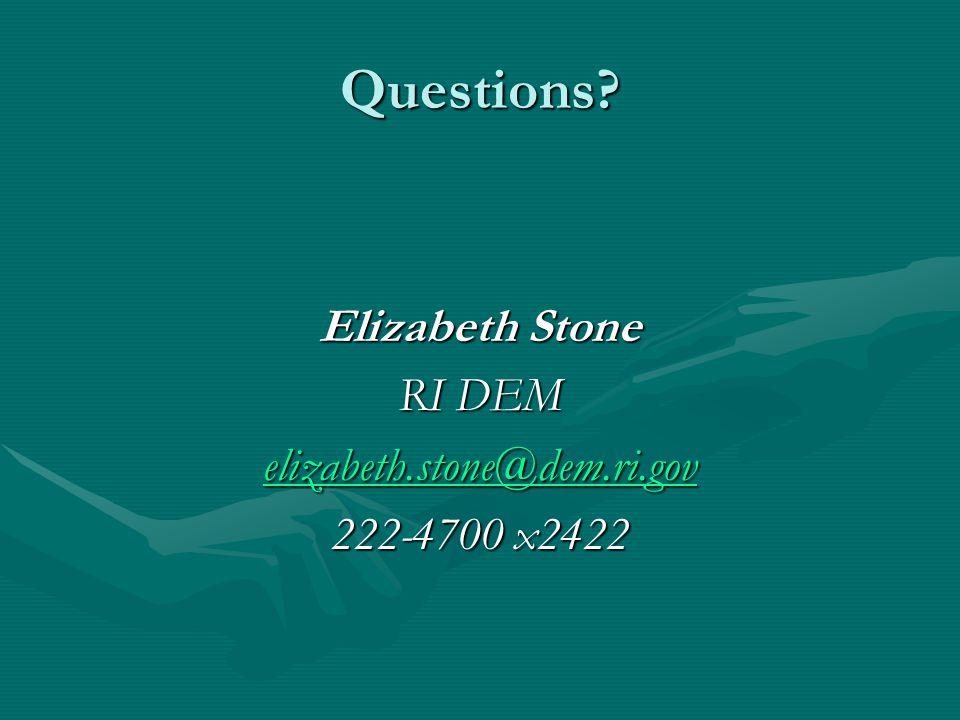 Questions Elizabeth Stone RI DEM elizabeth.stone@dem.ri.gov 222-4700 x2422