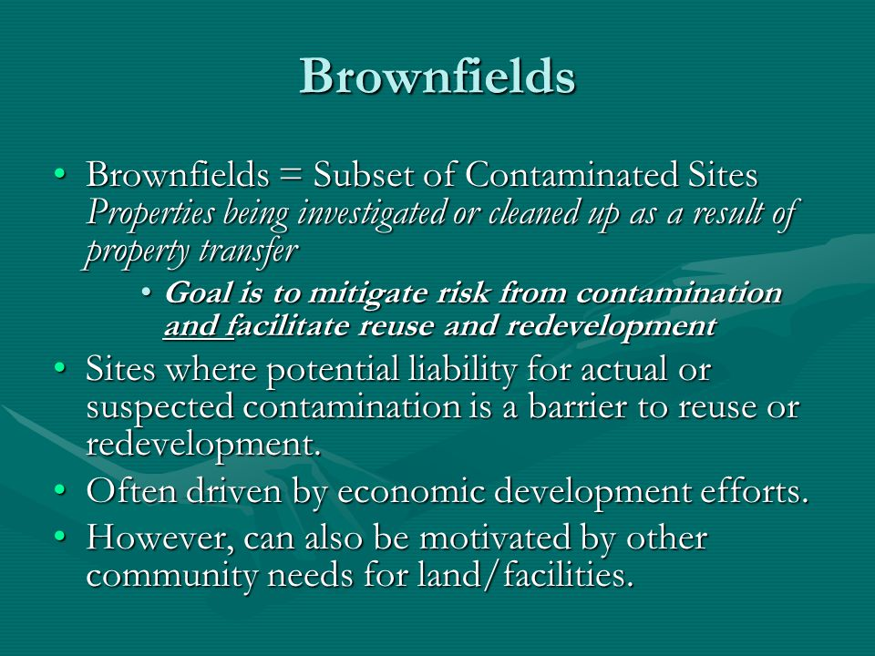 Brownfields Brownfields = Subset of Contaminated Sites Properties being investigated or cleaned up as a result of property transferBrownfields = Subse