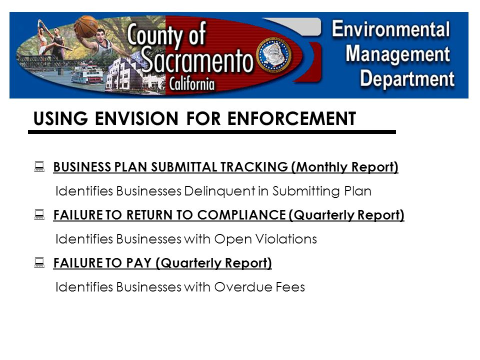 EMD COMPUTER ENFORCEMENT TOOLS  ENVISION (EMD Facility Database Program)  eRMA (County Intranet – EMD Document Imaging)  I DRIVE (EMD Intranet - Photo Storage Drive)  County Business License/Fictitious Business Name Database  PARCEL VIEWER (County Assessors Office)  SACRAMENTO COUNTY CODE